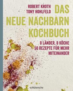 Das Neue Nachbarn Kochbuch von Hohlfeld,  Tony, Kroth,  Robert