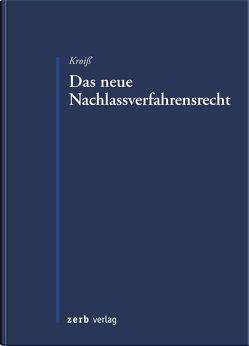 Das neue Nachlassverfahrensrecht von Kroiß,  Ludwig