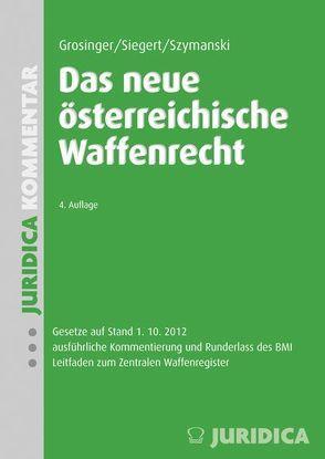 Das neue österreichische Waffenrecht von Grosinger,  Walter, Siegert,  Jürgen, Szymanski,  Wolf