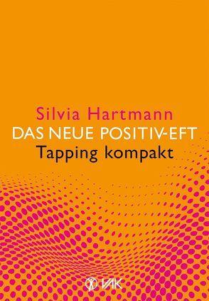 Das neue Positiv-EFT – Tapping kompakt von Hartmann,  Silvia, Seidel,  Isolde