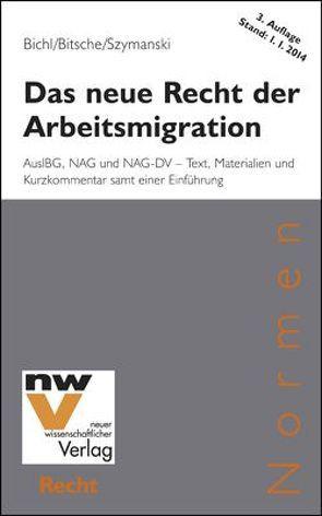 Das neue Recht der Arbeitsmigration von Bichl,  Norbert, Bitsche,  Robert, Szymanski,  Wolf