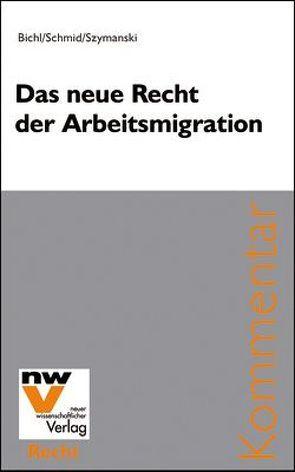 Das neue Recht der Arbeitsmigration von Bichl,  Norbert, Schmid,  Christian, Szymanski,  Wolf