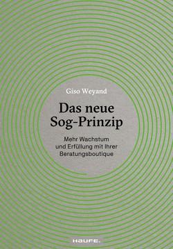 Das neue Sog-Prinzip von Weyand,  Giso