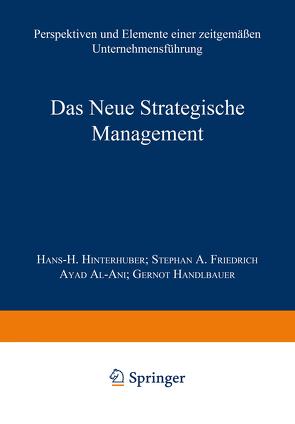 Das Neue Strategische Management von Al-Ani,  Ayad, Friedrich,  Stephan A., Handlbauer,  Gernot, Hinterhuber,  Hans H.