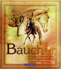 Das neue System vom Reiten und Ausbilden von Baucher,  François, von Stetten,  Christian Kristen