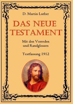 Das Neue Testament. Mit den Vorreden und Randglossen. Textfassung 1912. von Eibisch,  Conrad, Luther,  D. Martin