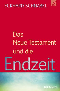 Das Neue Testament und die Endzeit von Schnabel,  Eckhard