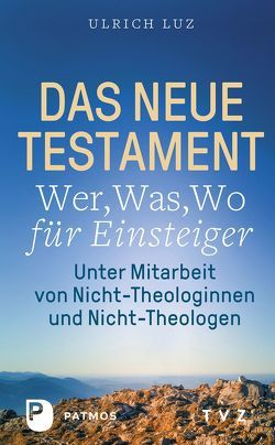 Das Neue Testament – Wer, Was, Wo für Einsteiger von Luz,  Ulrich, Patmos Verlag