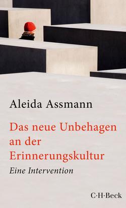 Das neue Unbehagen an der Erinnerungskultur von Assmann,  Aleida