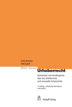 Das neue Urheberrecht von Barrelet,  Denis, Egloff,  Willi, Heinzmann,  Michel, Küenzi,  Sandra, Meier,  Dieter, Riedo,  Christof