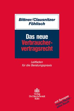 Das neue Verbrauchervertragsrecht von Bittner,  Silke, Clausnitzer,  Jochen, Föhlisch,  Carsten