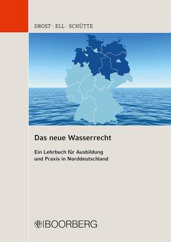 Das neue Wasserrecht von Drost,  Ulrich, Ell,  Marcus, Schütte,  Dieter B.