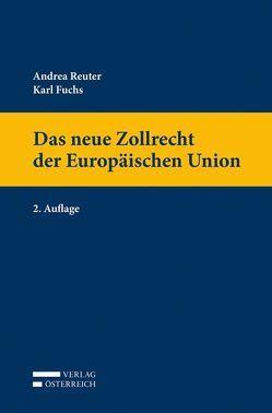 Das neue Zollrecht der Europäischen Union von Fuchs,  Karl, Reuter,  Andrea
