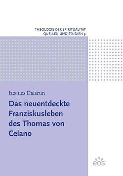 Das neuentdeckte Franziskusleben des Thomas von Celano von Dalarun,  Jacques, Lehmann,  Leonhard, Schneider,  Johannes