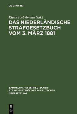 Das niederländische Strafgesetzbuch vom 3. März 1881 von Toebelmann,  Klaus