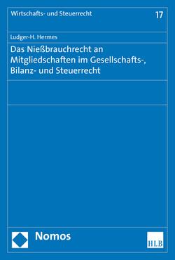 Das Nießbrauchrecht an Mitgliedschaften im Gesellschafts-, Bilanz- und Steuerrecht von Hermes,  Ludger-H.