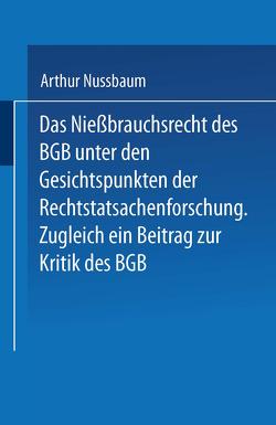 Das Niessbrauchsrecht des BGB. Unter den Gesichtspunkten der Rechtstatsachenforschung von Nußbaum,  Arthur