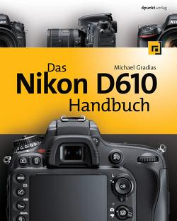 Das Nikon D610 Handbuch von Gradias,  Michael