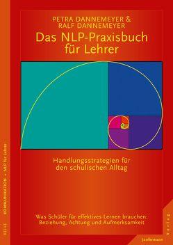 Das NLP-Praxisbuch für Lehrer von Dannemeyer,  Petra, Dannemeyer,  Ralf