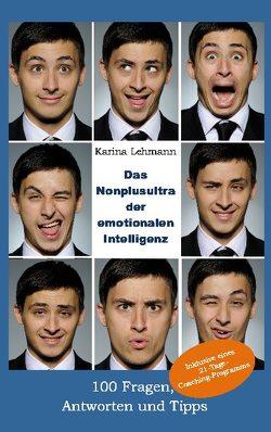 Das Nonplusultra der emotionalen Intelligenz von Lehmann,  Karina