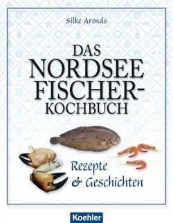 Das Nordseefischer-Kochbuch von Arends,  Silke