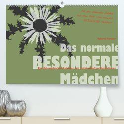 Das normale BESONDERE Mädchen – Kalender (Premium, hochwertiger DIN A2 Wandkalender 2020, Kunstdruck in Hochglanz) von Forster,  Valerie