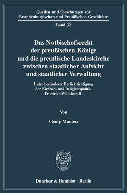 Das Notbischofsrecht der preußischen Könige und die preußische Landeskirche zwischen staatlicher Aufsicht und staatlicher Verwaltung. von Manten,  Georg