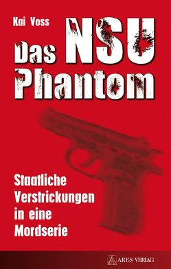 Das NSU Phantom von Voss,  Kai