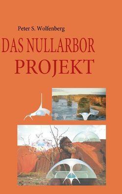 DAS NULLARBOR PROJEKT von Wolfenberg,  Peter S.