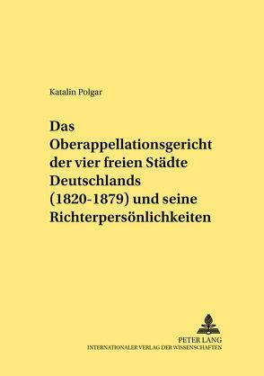Das Oberappellationsgericht der vier freien Städte Deutschlands (1820-1879) und seine Richterpersönlichkeiten von Polgar,  Katalin