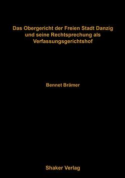 Das Obergericht der Freien Stadt Danzig und seine Rechtsprechung als Verfassungsgerichtshof von Brämer,  Bennet