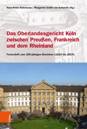 Das Oberlandesgericht Köln zwischen dem Rheinland, Frankreich und Preußen von Haferkamp,  Hans-Peter, Schwerin,  Margarete Gräfin von