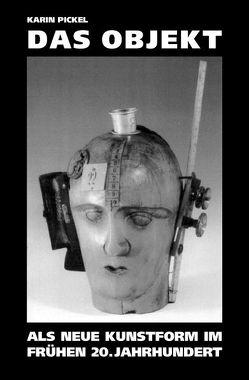 Das Objekt als neue Kunstform im frühen 20. Jahrhundert von Pickel,  Karin