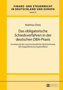 Das obligatorische Schiedsverfahren in der deutschen DBA-Praxis von Diete,  Matthias