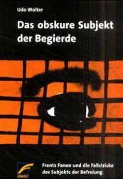 Das obskure Subjekt der Begierde von Wolter,  Udo