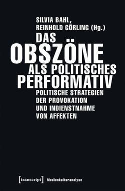 Das Obszöne als politisches Performativ von Bahl,  Silvia, Görling,  Reinhold