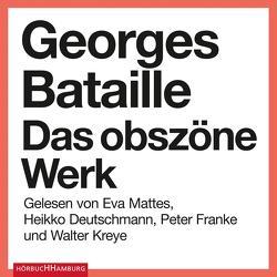 Das obszöne Werk von Bataille,  Georges, Deutschmann,  Heikko, Franke,  Peter, Kreye,  Walter, Luckow,  Marion, Mattes,  Eva