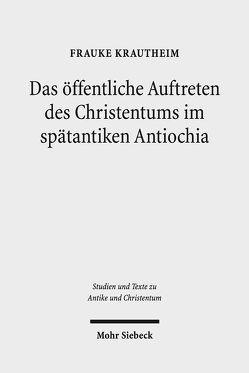 Das öffentliche Auftreten des Christentums im spätantiken Antiochia von Krautheim,  Frauke