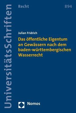 Das öffentliche Eigentum an Gewässern nach dem baden-württembergischen Wasserrecht von Fridrich,  Julian