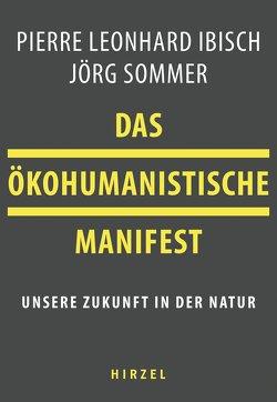 Das ökohumanistische Manifest von Ibisch,  Pierre, Sommer,  Jörg