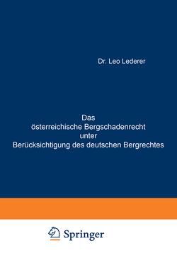 Das österreichische Bergschadenrecht unter Berücksichtigung des deutschen Bergrechtes von Lederer,  Leo