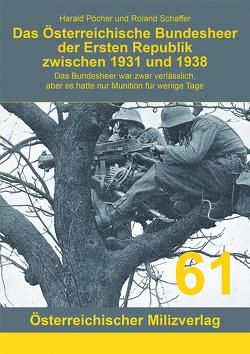Das Österreichische Bundesheer der Ersten Republik zwischen 1931 und 1938 von Pöcher,  Harald, Schaffer,  Roland