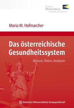 Das österreichische Gesundheitssystem von Hofmarcher,  Maria M.