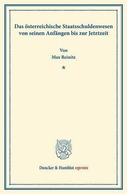Das österreichische Staatsschuldenwesen von seinen Anfängen bis zur Jetztzeit. von Reinitz,  Max