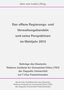 Das offene Regierungs- und Verwaltungshandeln und seine Perspektiven im Wahljahr 2013 von von Lucke,  Jörn