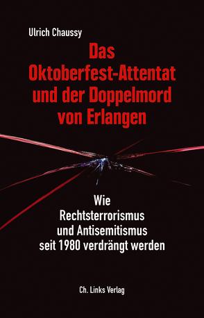 Das Oktoberfest-Attentat und der Doppelmord von Erlangen von Chaussy,  Ulrich