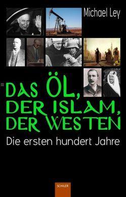 Das Öl, der Islam, der Westen von Ley,  Michael
