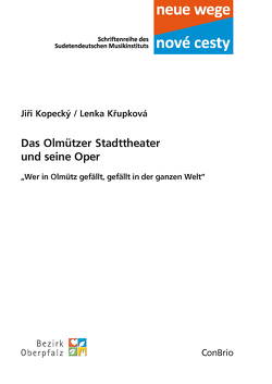 Das Olmützer Stadttheater und seine Oper von Kopecký,  Jirí, Krupková,  Lenka