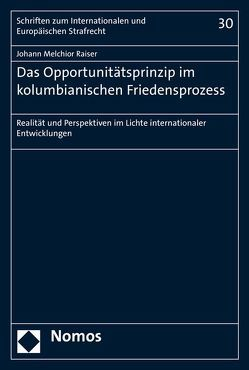 Das Opportunitätsprinzip im kolumbianischen Friedensprozess von Raiser,  Johann Melchior