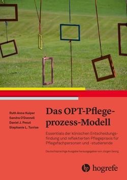 Das OPT-Pflegeprozess-Modell von Georg,  Jürgen, Herrmann,  Michael, Kuiper,  Ruth Anne, O'Donnell,  Sandra, Pesut,  Daniel J., Turrise,  Stephanie L.